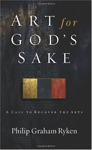 Art for God's Sake : A Call to Recover the Arts 1st 2006 edition cover