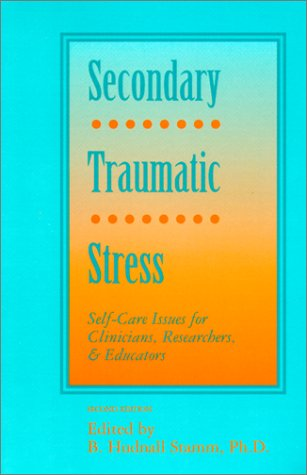 Secondary Traumatic Stress : Self-Care Issues for Clinicians, Researchers and Educators 2nd 1999 (Revised) edition cover