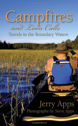 Campfires and Loon Calls Travels in the Boundary Waters  2011 9781936218073 Front Cover