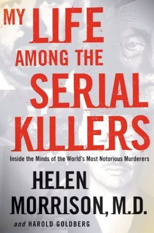 My Life among the Serial Killers Inside the Minds of the World's Most Notorious Murderers  2004 9780060524074 Front Cover