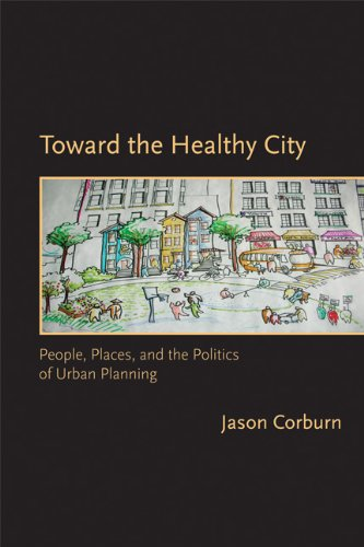 Toward the Healthy City People, Places, and the Politics of Urban Planning  2009 edition cover