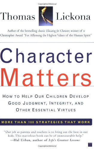 Character Matters How to Help Our Children Develop Good Judgment, Integrity, and Other Essential Virtues  2004 edition cover