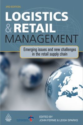 Logistics and Retail Management Emerging Issues and New Challenges in the Retail Supply Chain 3rd 2009 9780749454074 Front Cover
