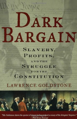 Dark Bargain Slavery, Profits, and the Struggle for the Constitution  2006 edition cover
