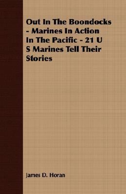Out in the Boondocks - Marines in Action in the Pacific - 21 U S Marines Tell Their Stories  N/A 9781406743074 Front Cover