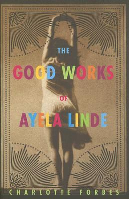 Good Works of Ayela Linde : A Novel in Stories  2006 (Revised) 9781559708074 Front Cover