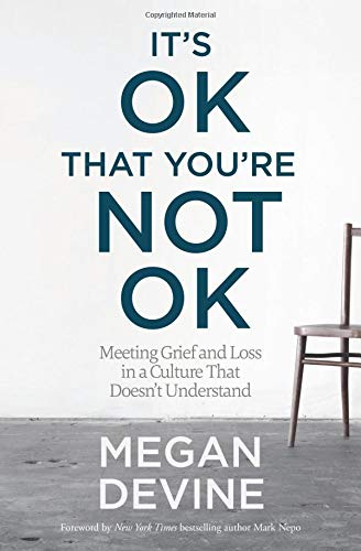 Cover art for It's OK That You're Not OK: Meeting Grief and Loss in a Culture That Doesn't Understand