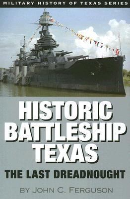 Historic Battleship Texas The Last Dreadnought  2007 9781933337074 Front Cover