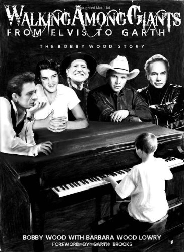 Walking among Giants From Elvis to Garth - The Bobby Wood Story  2012 9781939447074 Front Cover