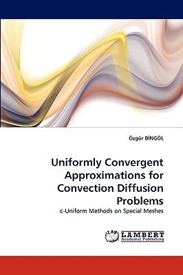 Uniformly Convergent Approximations for Convection Diffusion Problems  N/A 9783838366074 Front Cover