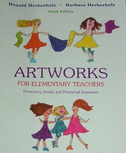 Artworks for Elementary Teachers : Developing Artistic and Perceptual Awareness 9th 2002 edition cover