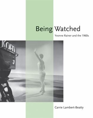 Being Watched Yvonne Rainer and The 1960s  2011 edition cover