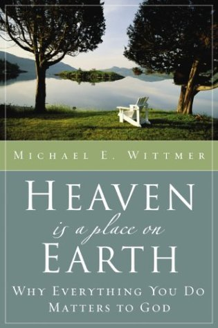 Heaven Is a Place on Earth Why Everything You Do Matters to God  2004 edition cover
