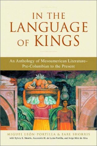 In the Language of Kings An Anthology of Mesoamerican Literature, Pre-Columbian to the Present Reprint edition cover