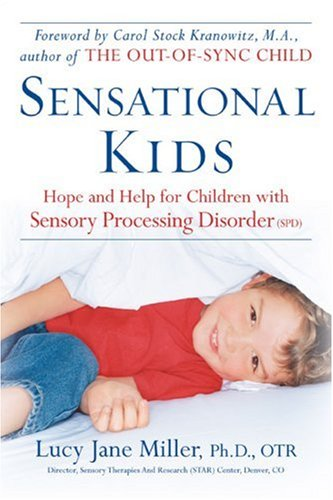 Sensational Kids Hope and Help for Children with Sensory Processing Disorder N/A 9780399533075 Front Cover