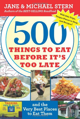 500 Things to Eat Before It's Too Late And the Very Best Places to Eat Them  2009 9780547059075 Front Cover