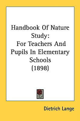 Handbook of Nature Study : For Teachers and Pupils in Elementary Schools (1898) N/A 9780548825075 Front Cover