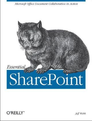 Essential SharePoint 2007 A Practical Guide for Users, Administrators and Developers 2nd 2007 (Revised) 9780596514075 Front Cover