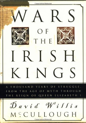 Wars of the Irish Kings A Thousand Years of Struggle, from the Age of Myth through the Reign of Queen Elizabeth I  2002 edition cover