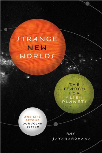 Strange New Worlds The Search for Alien Planets and Life Beyond Our Solar System  2013 (Revised) edition cover