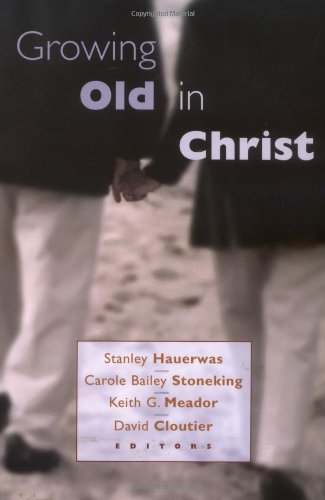Growing Old in Christ   2003 9780802846075 Front Cover