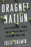 Dragnet Nation A Quest for Privacy, Security, and Freedom in a World of Relentless Surveillance  2014 edition cover