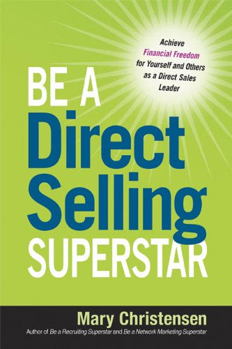 Be a Direct Selling Superstar Achieve Financial Freedom for Yourself and Others as a Direct Sales Leader  2013 edition cover