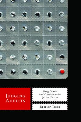 Judging Addicts Drug Courts and Coercion in the Justice System  2012 9780814784075 Front Cover
