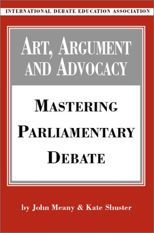 Art, Argument and Advocacy Mastering Parliamentary Debate  2002 edition cover