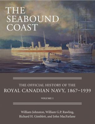 Seabound Coast The Official History of the Royal Canadian Navy, 1867-1939  2010 9781554889075 Front Cover
