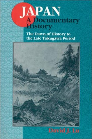 Japan - A Documentary History The Dawn of History to the Late Tokugawa Period Century 2nd 1997 (Revised) 9781563249075 Front Cover