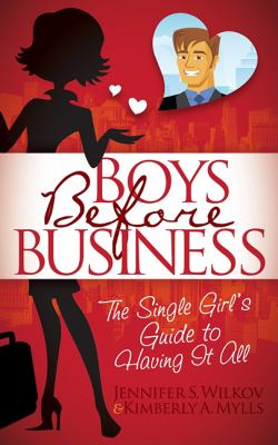 Boys Before Business The Single Girl's Guide to Having It All N/A 9781600377075 Front Cover