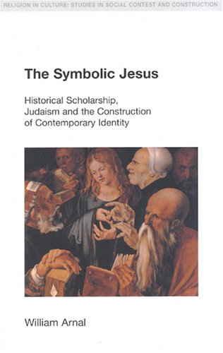 Symbolic Jesus Historical Scholarship, Judaism and the Construction of Contemporary Identity  2005 9781845530075 Front Cover