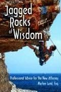 Jagged Rocks of Wisdom Professional Advise for the New Attorney  2007 9781888960075 Front Cover