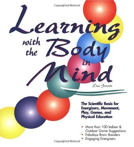 Learning with the Body in Mind The Scientific Basis for Energizers, Movement, Play, Games, and Physical Education  2000 edition cover