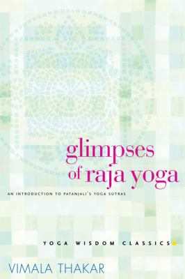 Glimpses of Raja Yoga An Introduction to Patanjali's Yoga Sutras  2005 9781930485075 Front Cover