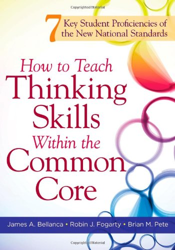 How to Teach Thinking Skills Within the Common Core 7 Key Student Proficiencies of the New National Standards  2012 edition cover
