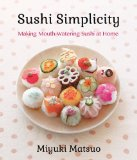 Sushi Simplicity Making Mouth-Watering Sushi at Home  2013 9781939130075 Front Cover