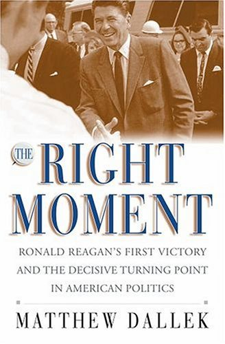 Right Moment Ronald Reagan's First Victory and the Decisive Turning Point in American Politics  2004 edition cover