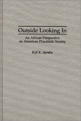 Outside Looking In An African Perspective on American Pluralistic Society  1996 9780275942076 Front Cover