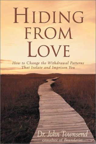 Hiding from Love How to Change the Withdrawal Patterns That Isolate and Imprison You  1996 9780310201076 Front Cover