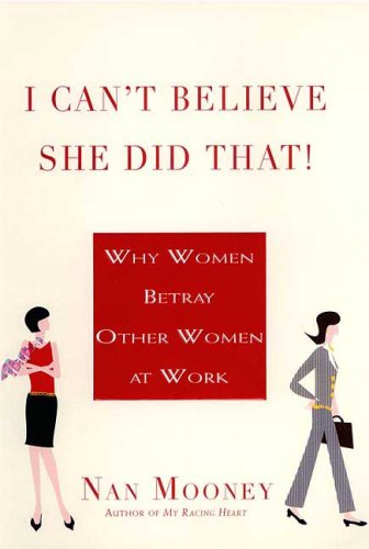 I Can't Believe She Did That! Why Women Betray Other Women at Work Annotated  edition cover