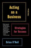 Acting As a Business, Fifth Edition Strategies for Success  2014 (Revised) 9780345807076 Front Cover