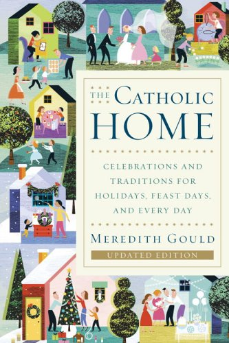 Catholic Home Celebrations and Traditions for Holidays, Feast Days, and Every Day N/A edition cover