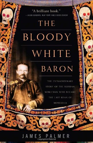 Bloody White Baron The Extraordinary Story of the Russian Nobleman Who Became the Last Khan of Mongolia N/A edition cover