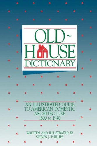 Old-House Dictionary An Illustrated Guide to American Domestic Architecture (1600-1940)  1994 (Reprint) edition cover