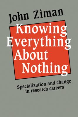 Knowing Everything about Nothing Specialization and Change in Research Careers  2010 9780521126076 Front Cover