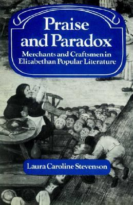 Praise and Paradox Merchants and Craftsmen in Elizabethan Popular Literature  2002 9780521522076 Front Cover