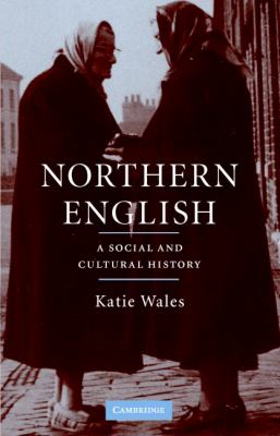 Northern English A Cultural and Social History  2006 9780521861076 Front Cover