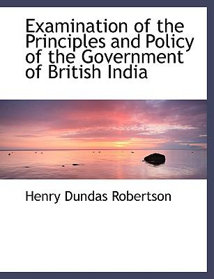 Examination of the Principles and Policy of the Government of British India:   2008 edition cover